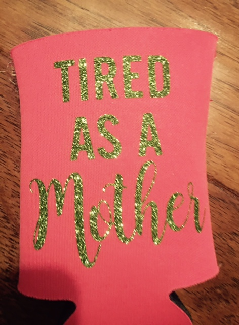 Tired as a Mother-koozies